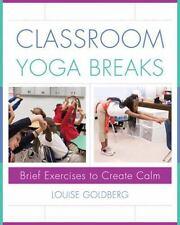Classroom Yoga Breaks: Brief Exercises to Create Calm (Hardback or Cased Book)