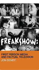 NEW Freakshow: First Person Media and Factual Television by Jon Dovey
