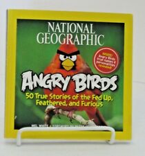National Geographic Angry Birds : 50 True Stories of the Fed up, Feathered,...