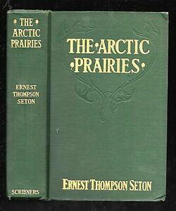 THE ARCTIC PRAIRIES by Ernest Thompson Seton (1911, Hardcover)