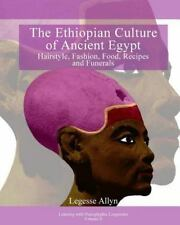 Ethiopian Culture of Ancient Egypt : Hairstyle, Fashion, Food, Recipes and Fu...