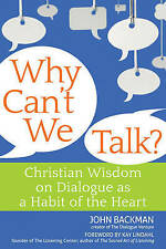 Why Can't We Talk?: Christian Wisdom on Dialogue as a Habit of the Heart,Backman