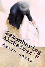 Remembering Alzheimer's : A Husband Bears Witness to His Wife's Caregiving by...