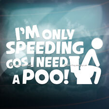 SPEEDING COS I NEED A POO Funny Car,Window,Bumper JDM EURO Vinyl Decal Sticker