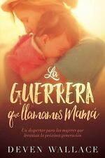 Guerrera Que Llamamos Mam? / the Warrior We Call Mom : Un Despertar a Las Muj...