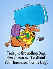 METAL MAGNET Groundhog Day aka Go About Business Florida Day Friend Family Humor