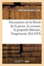 Histoire: Discussions Sur la Liberte de la Presse, la Censure, la Propriete...