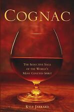 Cognac : The Seductive Saga of the World's Most Coveted Spirit by Kyle...