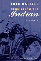 Rebuilding the INDIAN Motorcycle: A Memoir Book~1947 Chief restoration~ NEW