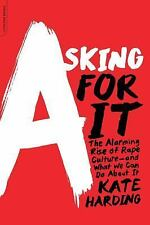 Asking for It : The Alarming Rise of Rape Culture - And What We Can Do about...