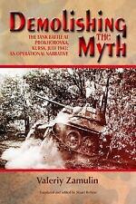 Demolishing the Myth: The Tank Battle at Prokhorovka, Kursk, July 1943: An Opera