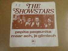 45T SINGLE / THE SHOWSTARS - PEPITA PEQUENITA / MAAR ACH, JE GLIMLACH