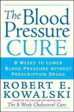 The Blood Pressure Cure: 8 Weeks to Lower Blood Pressure without Prescription