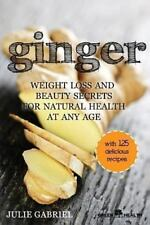 Ginger: Weight Loss and Beauty Secrets for Natural Health at Any Age by Julie...