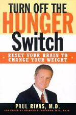 Turn Off The Hunger Switch: Reset Your Brain to Change Your Weight, Rivas, Paul,