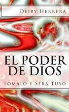 El Poder de Dios : Tomalo y Sera Tuyo by Deiby Herrera (2015, Paperback)