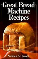 ~Great Recipes For Todays Bread Machine Lovers ~Norman Garrett COOKBOOK RECIPES~