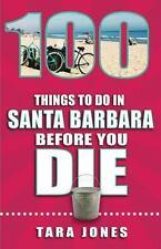 100 THINGS TO DO IN SANTA BARBARA BEFORE YOU DIE - JONES, TARA - NEW PAPERBACK B