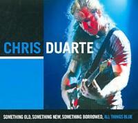 CHRIS DUARTE - SOMETHING OLD, SOMETHING NEW, SOMETHING BORROWED, ALL THINGS BLUE