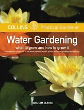 WATER GARDENING / What to Grow and How to Grow it by Graham Clarke (2005)