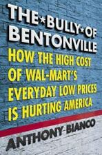The Bully of Bentonville : How the High Cost of Wal-Mart's Everyday Low...