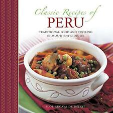 Classic Recipes of Peru: Traditional Food and Cooking in 25 Authentic Dishes by