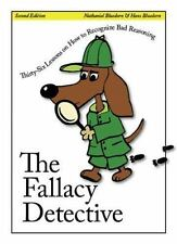 The Fallacy Detective: Thirty-Six Lessons on How to Recognize Bad Reasoning, 2nd