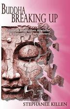 Buddha Breaking Up : A Guide to Healing from Heartache and Liberating Your...