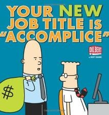 "Your New Job Title is ""Accomplice"": A Dilbert Book by Adams, Scott 