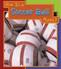 How Is a Soccer Ball Made? (How Are Things Made?)-ExLibrary
