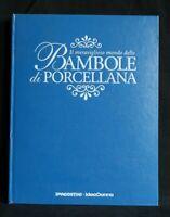 Il meraviglioso mondo delle BAMBOLE DI PORCELLANA. AA.VV. DeAgostini.