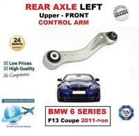 REAR AXLE LEFT Upper Front CONTROL ARM for BMW 6 SERIES F13 Coupe 2011->on