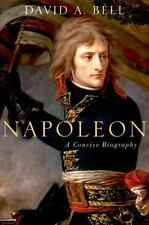 Napoleon: A Concise Biography: By Bell, David A.