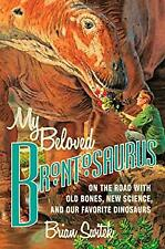 My Beloved Brontosaurus : On the Road with Old Bones, New Science, and Our Favor