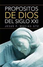 Propositos de Dios Del Siglo XXI by Jesus F. Macias (2013, Paperback)