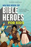 My Big Book of Bible Heroes for Kids Stories of 50 Weird, Wild, Wonderful Peopl