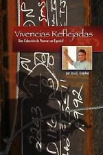 Vivencias Reflejadas : Una Coleccion de Poemas en Espanol by José E. Grijalva...