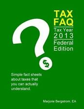 Tax Faq 2013 - Federal Edition : Simple Fact Sheets about Taxes That You Can...