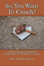 SO, YOU WANT to COACH? A how to book for parents Essential information for...