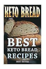 Keto Bread: Best Keto Bread Recipes by Iris Reese (2017, Paperback)