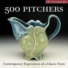 500 PITCHERS: CONTEMPORARY EXPRESSIONS OF A CLASSIC FORM : US4 : PBL 870 : NEW