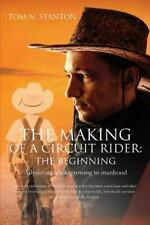 The Making of a Circuit Rider : The Beginning by Tom N. Stanton (2016,...