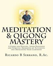Meditation and Qigong Mastery by Ricardo B. Serrano (2011, Paperback)