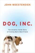 Dog, Inc.: The Uncanny Inside Story of Cloning Man's Best Friend - Woestendiek,