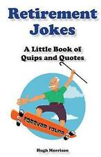 NEW Retirement Jokes: A Little Book of Quips and Quotes by Hugh Morrison