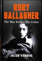 Rory Gallagher : The Man Behind the Guitar, Hardcover by Vignoles, Julian, Br...