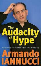 Iannucci, Armando, The Audacity Of Hype: Bewilderment, sleaze and other tales of