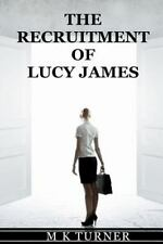The Recruitment of Lucy James by M.K. Turner (2014, Paperback)