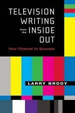 Television Writing from the Inside Out: Your Channel to Success-ExLibrary