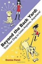 Beyond the Backyard : Train Your Dog to Listen Anytime, Anywhere by Denise Fenzi